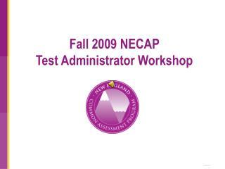 Fall 2009 NECAP  Test Administrator Workshop