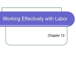 Working Effectively with Labor