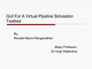 GUI For A Virtual Pipeline Simulation Testbed