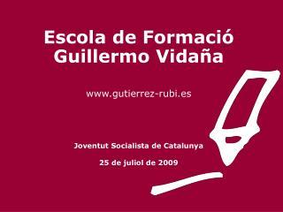 Escola de Formació Guillermo Vidaña gutierrez-rubi.es Joventut Socialista de Catalunya
