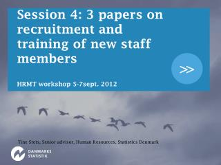 Session 4: 3 papers on recruitment and training of new staff members HRMT workshop 5-7sept. 2012