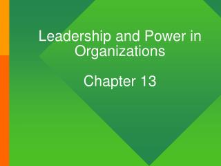 Leadership and Power in Organizations Chapter 13