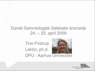 Dansk Gerontologisk Selskabs årsmøde 24. – 25. april 2009