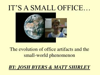 IT'S A SMALL OFFICE… The evolution of office artifacts and the  small-world phenomenon