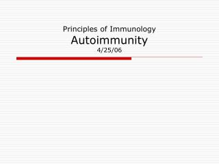 Principles of Immunology Autoimmunity 4/25/06