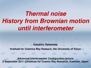 Kazuhiro Yamamoto Institute for Cosmics Ray Reseach, the University of Tokyo