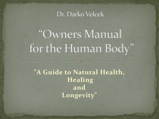 "Dr. Darko Velcek  ""Owners Manual  for the Human Body"""