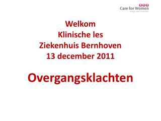 Welkom  Klinische les Ziekenhuis Bernhoven 13 december 2011