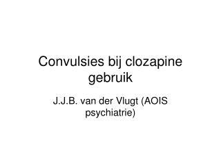 Convulsies bij clozapine gebruik