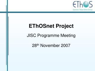 EThOSnet Project JISC Programme Meeting  28 th  November 2007