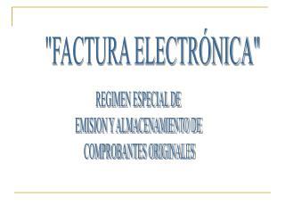 REGIMEN ESPECIAL DE  EMISION Y ALMACENAMIENTO DE  COMPROBANTES ORIGINALES