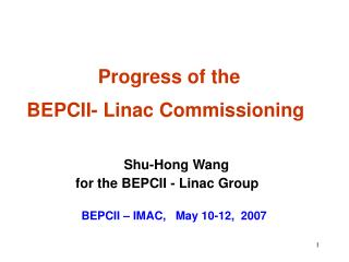 Progress of the  BEPCII- Linac Commissioning Shu-Hong Wang for the BEPCII - Linac Group