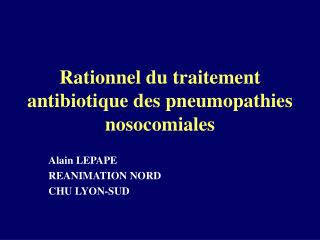 Rationnel du traitement antibiotique des pneumopathies nosocomiales