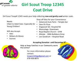 Girl Scout Troop# 12345 needs your help collecting  new and gently used  winter coats.