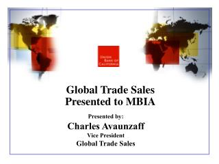 Presented by: Charles Avaunzaff Vice President Global Trade Sales