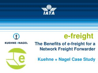 The Benefits of e-freight for a Network Freight Forwarder Kuehne + Nagel Case  Study