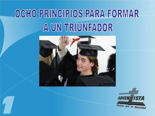 OCHO PRINCIPIOS PARA FORMAR  A UN TRIUNFADOR