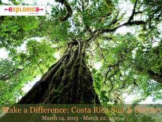 Make a Difference: Costa Rica Sun & Service March 14, 2015 - March 22, 2015