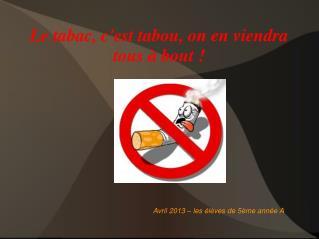 Le tabac, c'est tabou, on en viendra tous à bout!
