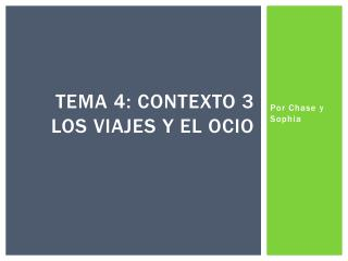 Tema  4:  contexto  3 Los  viajes  y el  ocio
