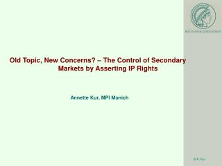 Old Topic, New Concerns? – The Control of Secondary Markets by Asserting IP Rights