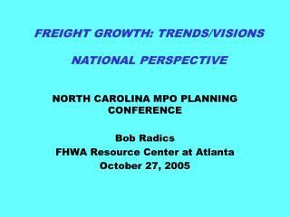 FREIGHT GROWTH: TRENDS/VISIONS NATIONAL PERSPECTIVE