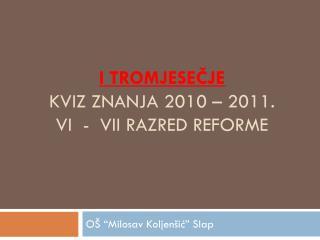 I tromjesečje Kviz znanja 2010 – 2011. VI  -  VII razred reforme