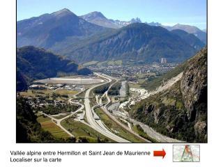 Vallée alpine entre Hermillon et Saint Jean de Maurienne Localiser sur la carte