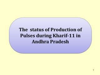 The  status of Production of Pulses during Kharif-11 in Andhra Pradesh