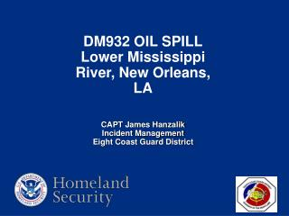 DM932 OIL SPILL Lower Mississippi River, New Orleans, LA CAPT James Hanzalik Incident Management