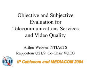 Objective and Subjective Evaluation for Telecommunications Services and Video Quality