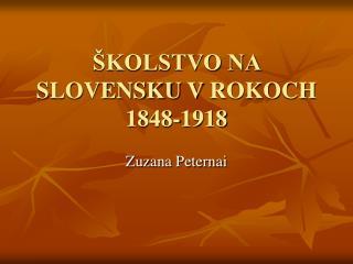 ŠKOLSTVO NA SLOVENSKU VROKOCH 1848-1918