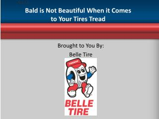 Bald is Not Beautiful When it Comes to Your Tires Tread