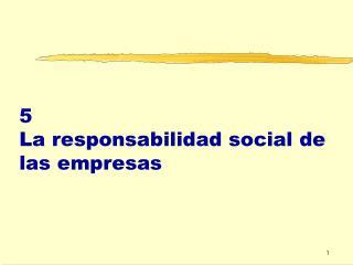 5 La responsabilidad social de las empresas