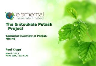 The Sintoukola  Potash Project Technical  Overview of Potash Mining Paul Kluge