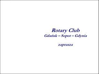 Rotary Club Gdańsk – Sopot – Gdynia zaprasza