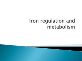 Iron regulation and metabolism