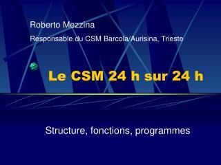Le CSM 24 h sur 24 h