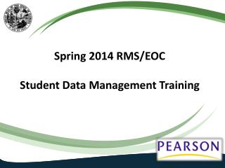 Spring 2014 RMS/EOC  Student Data Management Training