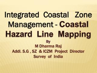 Integrated  Coastal  Zone  Management -  Coastal  Hazard  Line  Mapping By M Dharma Raj