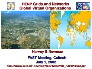 Harvey B Newman   FAST Meeting, Caltech July 1, 2002