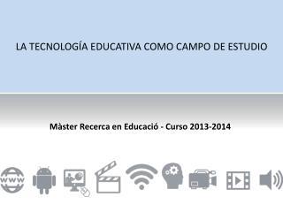LA TECNOLOGÍA EDUCATIVA COMO CAMPO DE ESTUDIO