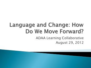 Language and Change: How Do We Move Forward?