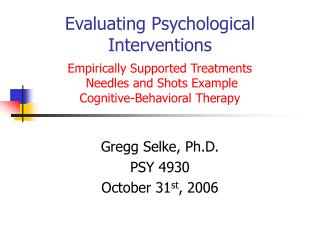 Evaluating Psychological Interventions  Empirically Supported Treatments  Needles and Shots Example  Cognitive-Behaviora