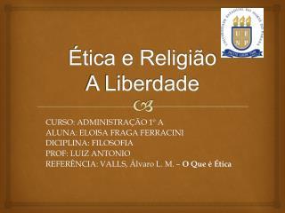 Ética e Religião  A Liberdade