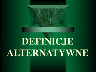 DEFINICJE ALTERNATYWNE