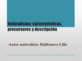 Naturalismo :  caracter ísticas , precursores y descripción
