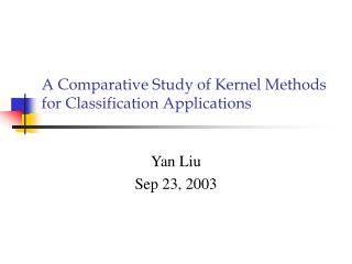 A Comparative Study of Kernel Methods for Classification Applications