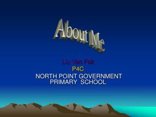 Liu Yan Fuk P4C  NORTH POINT GOVERNMENT PRIMARY  SCHOOL