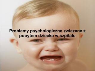 Problemy psychologiczne związane z pobytem dziecka w szpitalu
